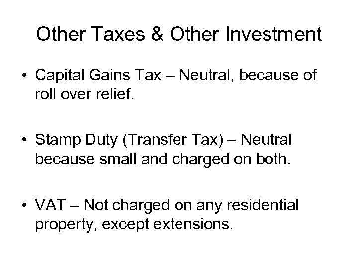Other Taxes & Other Investment • Capital Gains Tax – Neutral, because of roll