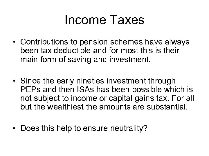 Income Taxes • Contributions to pension schemes have always been tax deductible and for