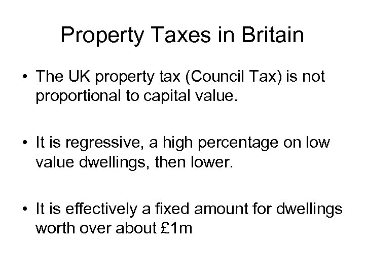 Property Taxes in Britain • The UK property tax (Council Tax) is not proportional