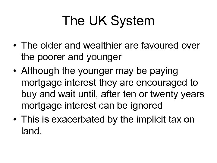 The UK System • The older and wealthier are favoured over the poorer and