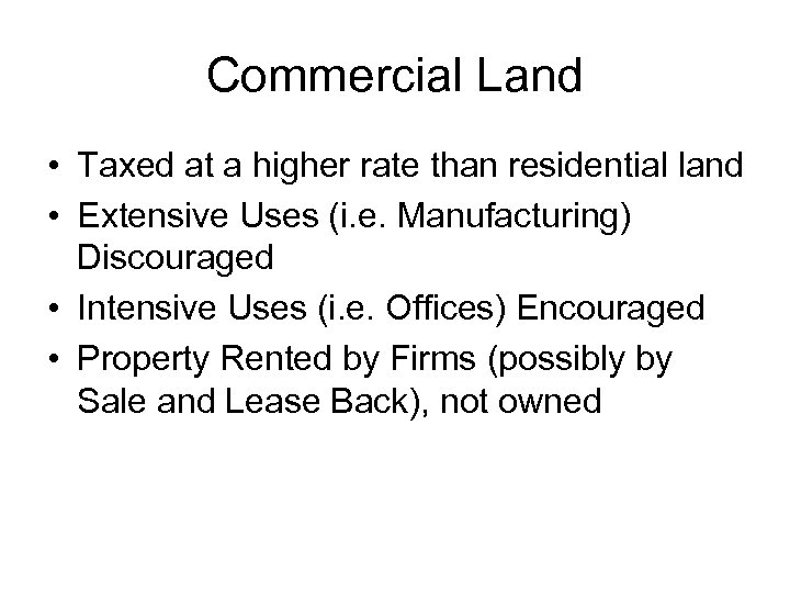 Commercial Land • Taxed at a higher rate than residential land • Extensive Uses