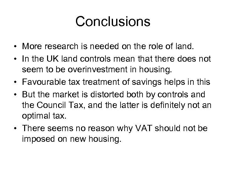 Conclusions • More research is needed on the role of land. • In the