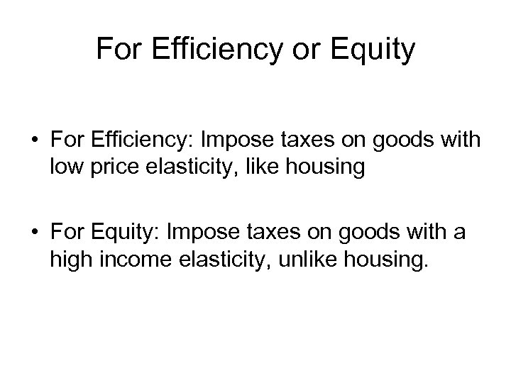 For Efficiency or Equity • For Efficiency: Impose taxes on goods with low price