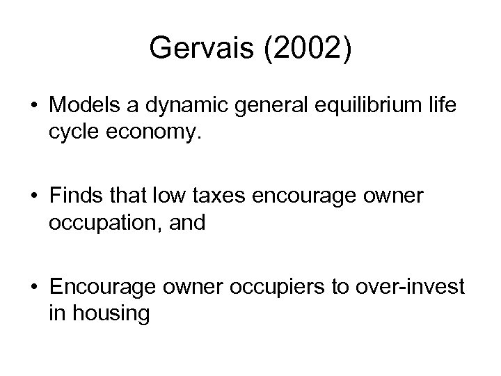 Gervais (2002) • Models a dynamic general equilibrium life cycle economy. • Finds that