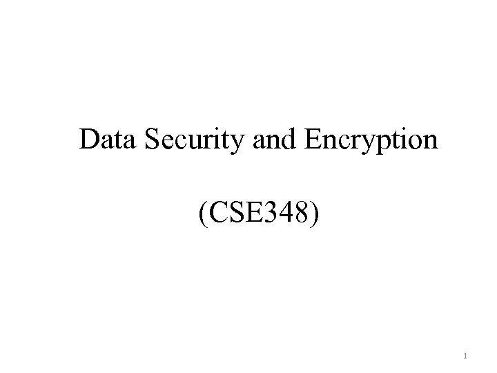 Data Security and Encryption (CSE 348) 1