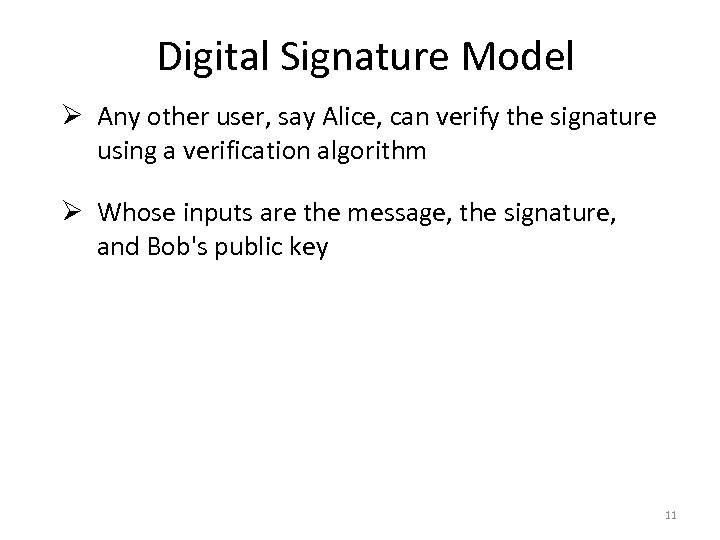 Digital Signature Model Ø Any other user, say Alice, can verify the signature using