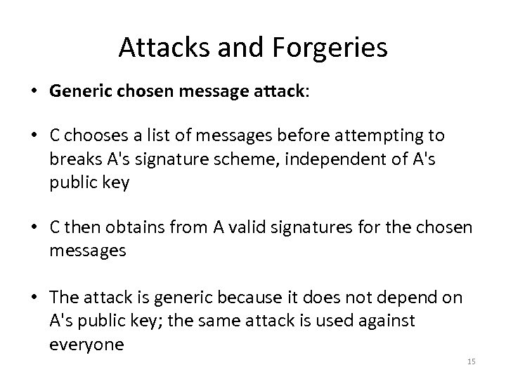 Attacks and Forgeries • Generic chosen message attack: • C chooses a list of