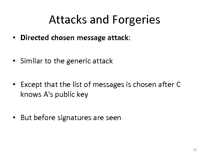 Attacks and Forgeries • Directed chosen message attack: • Similar to the generic attack
