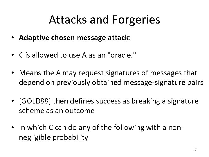 Attacks and Forgeries • Adaptive chosen message attack: • C is allowed to use