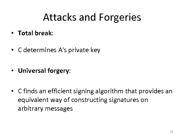 Attacks and Forgeries • Total break: • C determines A's private key • Universal