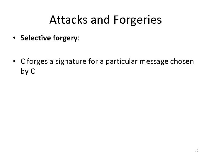 Attacks and Forgeries • Selective forgery: • C forges a signature for a particular