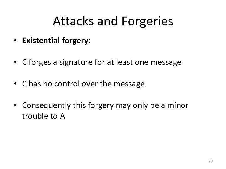 Attacks and Forgeries • Existential forgery: • C forges a signature for at least