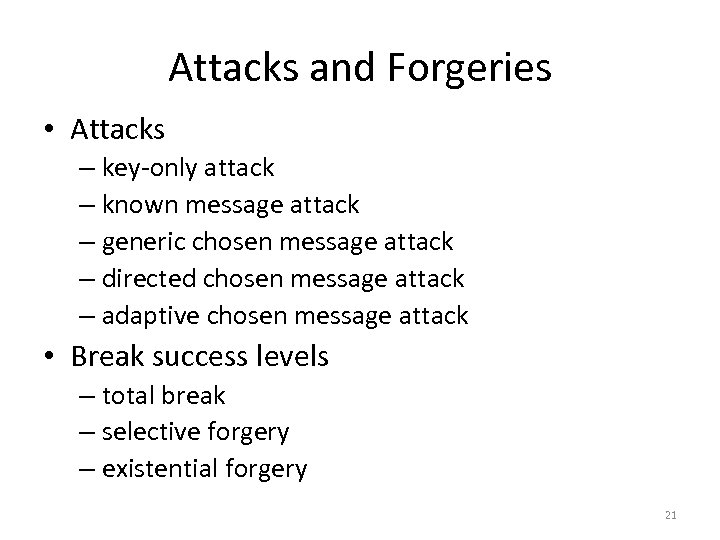Attacks and Forgeries • Attacks – key-only attack – known message attack – generic