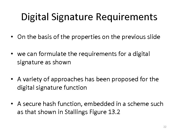 Digital Signature Requirements • On the basis of the properties on the previous slide