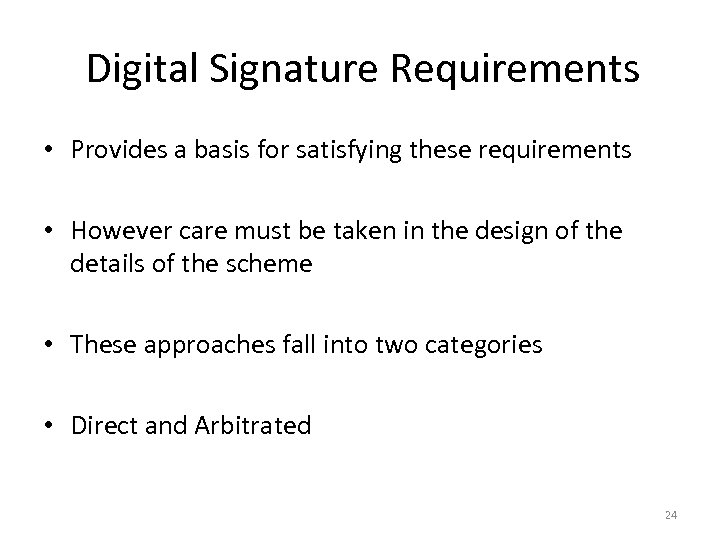 Digital Signature Requirements • Provides a basis for satisfying these requirements • However care