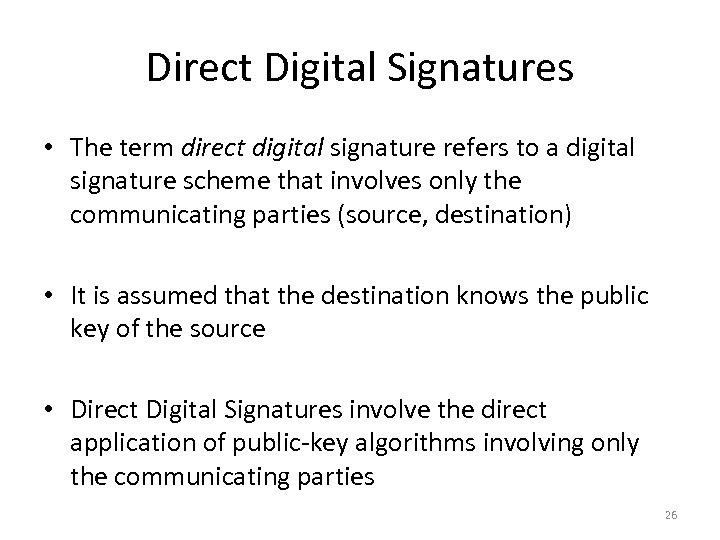 Direct Digital Signatures • The term direct digital signature refers to a digital signature