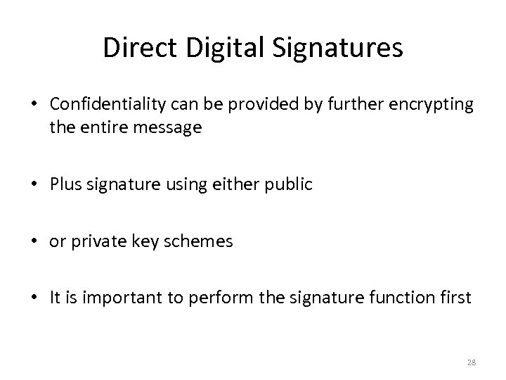 Direct Digital Signatures • Confidentiality can be provided by further encrypting the entire message