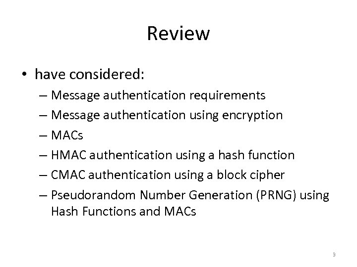 Review • have considered: – Message authentication requirements – Message authentication using encryption –