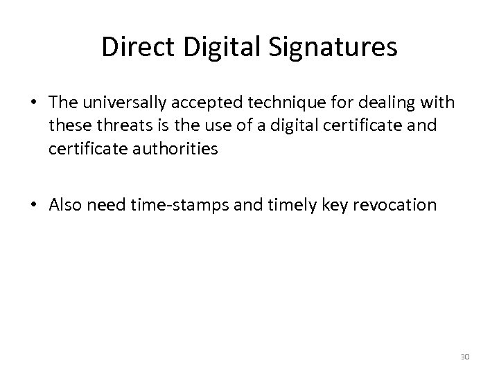 Direct Digital Signatures • The universally accepted technique for dealing with these threats is