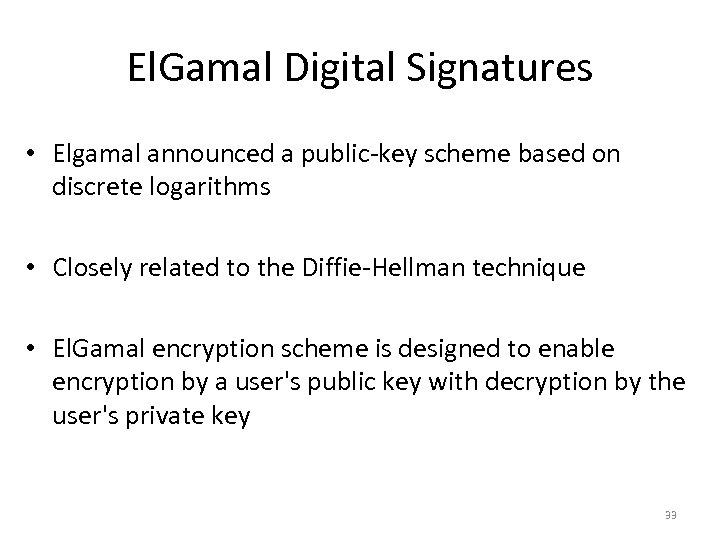 El. Gamal Digital Signatures • Elgamal announced a public-key scheme based on discrete logarithms