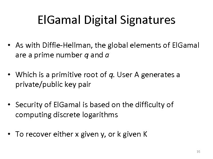 El. Gamal Digital Signatures • As with Diffie-Hellman, the global elements of El. Gamal