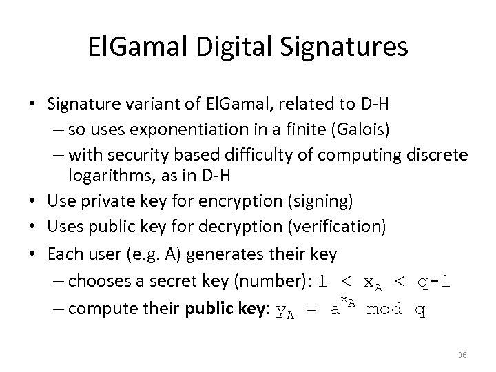 El. Gamal Digital Signatures • Signature variant of El. Gamal, related to D-H –