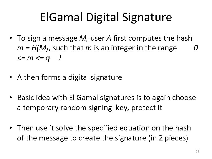 El. Gamal Digital Signature • To sign a message M, user A first computes