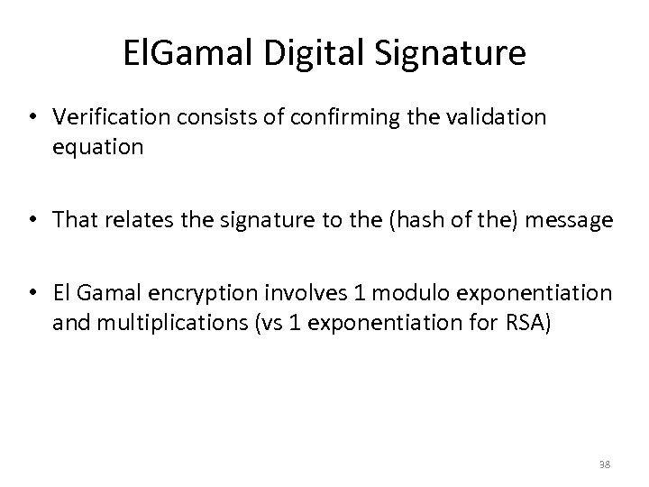 El. Gamal Digital Signature • Verification consists of confirming the validation equation • That