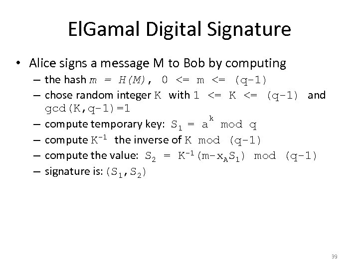 El. Gamal Digital Signature • Alice signs a message M to Bob by computing
