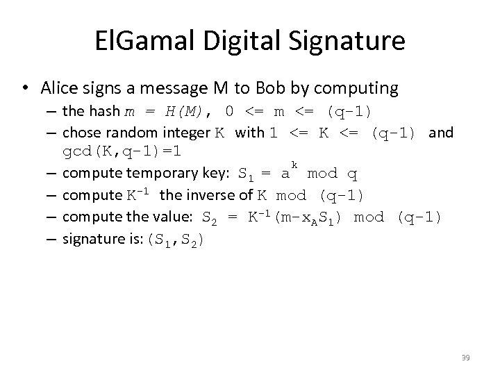 El. Gamal Digital Signature • Alice signs a message M to Bob by computing
