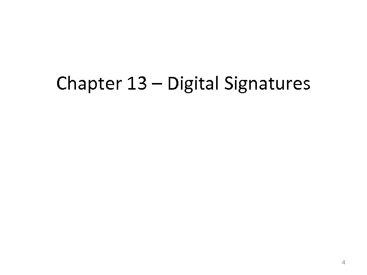 Chapter 13 – Digital Signatures 4