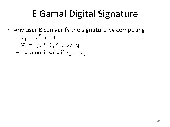 El. Gamal Digital Signature • Any user B can verify the signature by computing