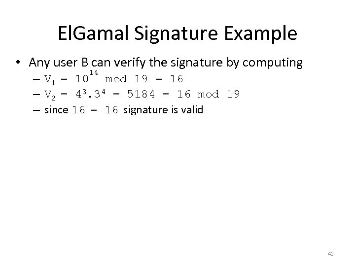El. Gamal Signature Example • Any user B can verify the signature by computing