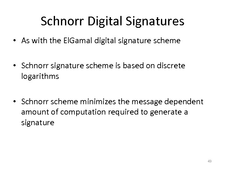 Schnorr Digital Signatures • As with the El. Gamal digital signature scheme • Schnorr