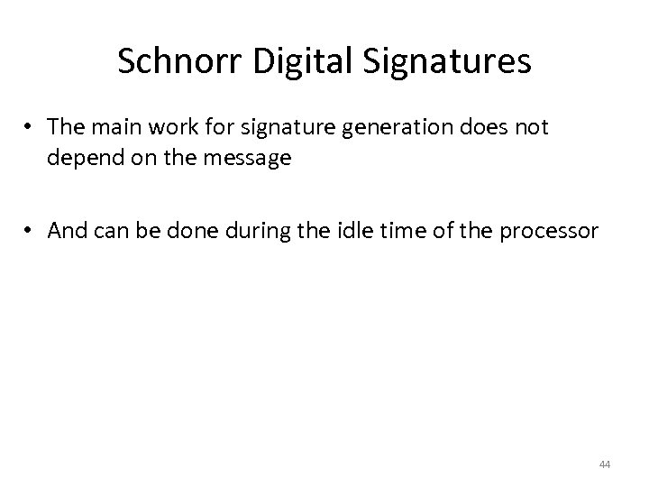 Schnorr Digital Signatures • The main work for signature generation does not depend on