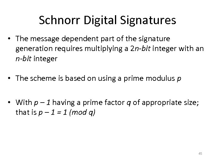 Schnorr Digital Signatures • The message dependent part of the signature generation requires multiplying