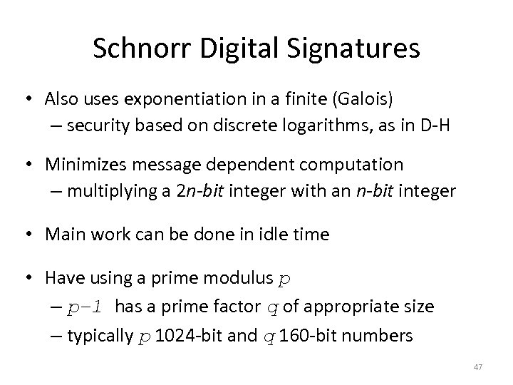 Schnorr Digital Signatures • Also uses exponentiation in a finite (Galois) – security based