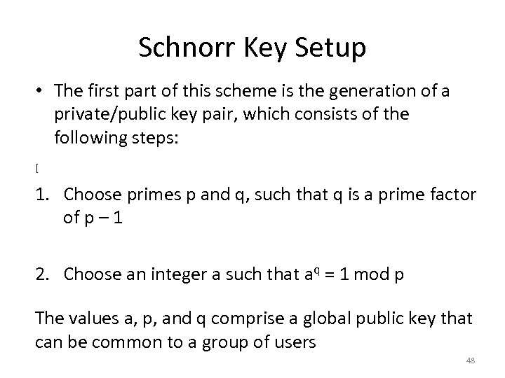 Schnorr Key Setup • The first part of this scheme is the generation of