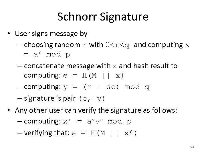 Schnorr Signature • User signs message by – choosing random r with 0<r<q and