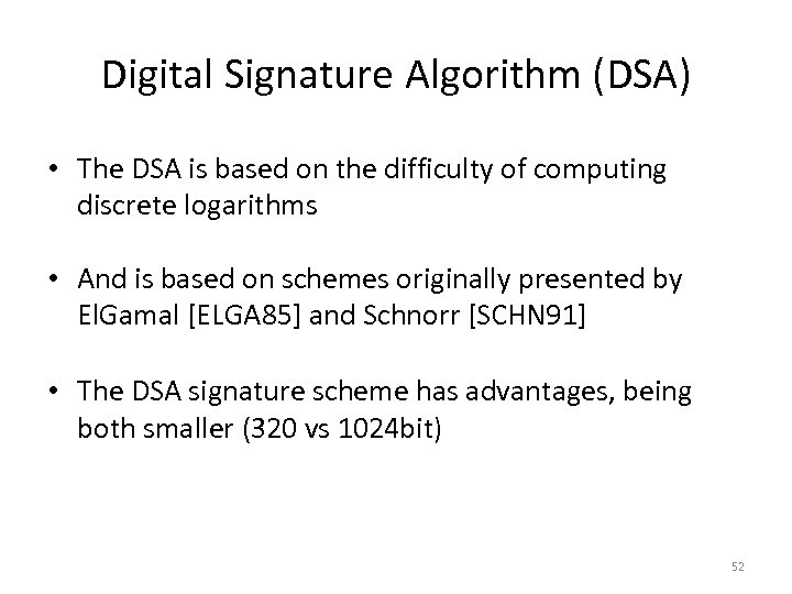Digital Signature Algorithm (DSA) • The DSA is based on the difficulty of computing