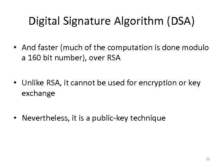 Digital Signature Algorithm (DSA) • And faster (much of the computation is done modulo