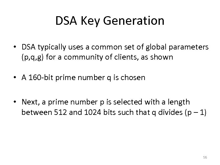 DSA Key Generation • DSA typically uses a common set of global parameters (p,