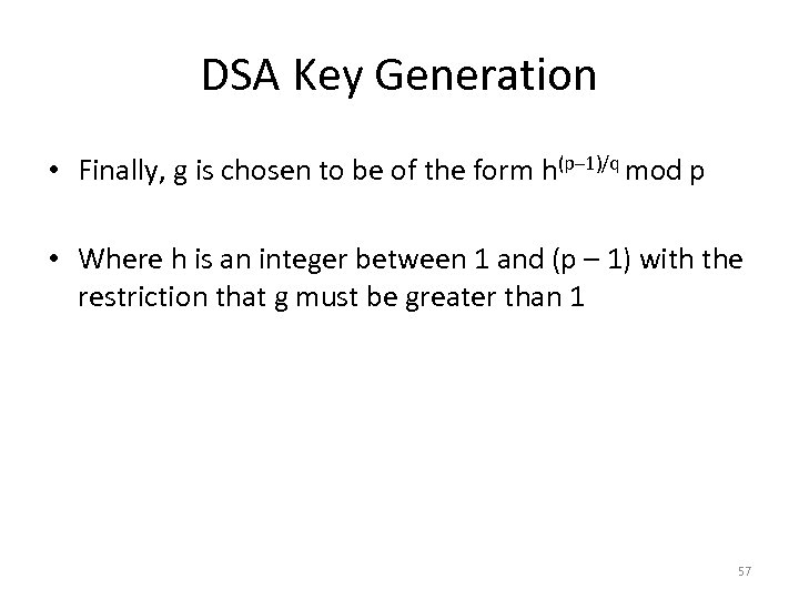 DSA Key Generation • Finally, g is chosen to be of the form h(p–