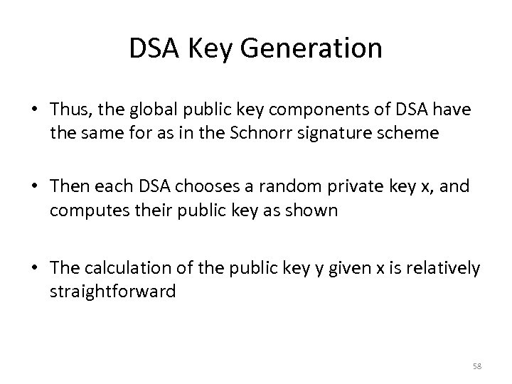DSA Key Generation • Thus, the global public key components of DSA have the