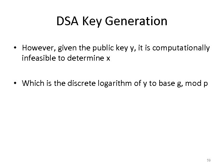 DSA Key Generation • However, given the public key y, it is computationally infeasible