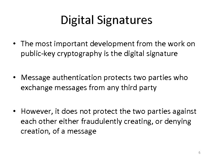Digital Signatures • The most important development from the work on public-key cryptography is