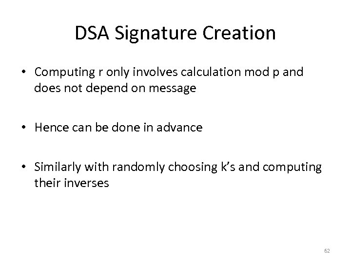 DSA Signature Creation • Computing r only involves calculation mod p and does not