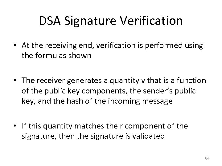 DSA Signature Verification • At the receiving end, verification is performed using the formulas