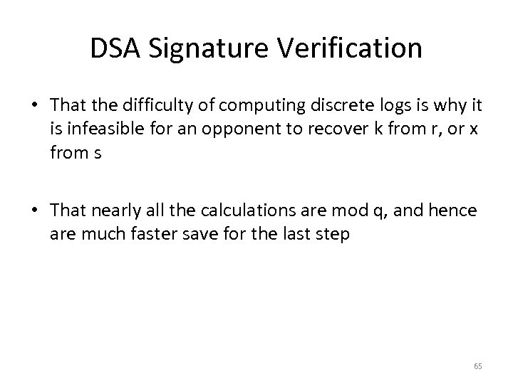 DSA Signature Verification • That the difficulty of computing discrete logs is why it