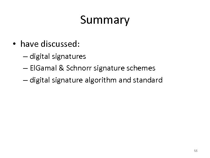Summary • have discussed: – digital signatures – El. Gamal & Schnorr signature schemes